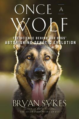 Once a Wolf: The Science that Reveals Our Dogs' Genetic Ancestry Cover Image