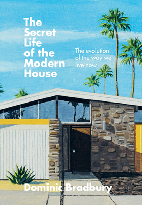 The Secret Life of the Modern House: The evolution of the way we live now Cover Image