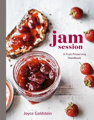 Jam Session: A Fruit-Preserving Handbook [A Cookbook] Cover Image