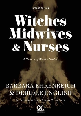 Witches, Midwives, & Nurses (Second Edition): A History of Women Healers (Contemporary Classics by Women (Feminist Press)) Cover Image