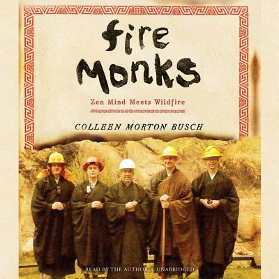 Fire Monks Lib/E: Zen Mind Meets Wildfire Cover Image