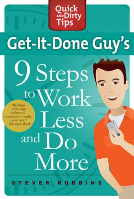 Get-It-Done Guy's 9 Steps to Work Less and Do More: Transform Yourself from Overwhelmed to Overachiever (Quick & Dirty Tips) Cover Image