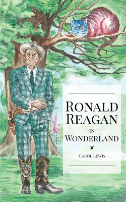 Ronald Reagan in Wonderland: President Ronald Reagan's Adventures in Wonderland Cover Image