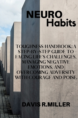 NeuroHabist: Toughness Handbook: A Step-By-Step Guide to Facing Life's Challenges, Managing Negative Emotions, and Overcoming Adver Cover Image
