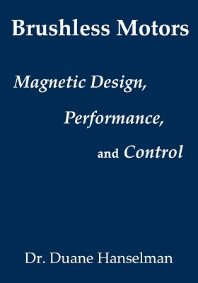 Brushless Motors: Magnetic Design, Performance, and Control of Brushless DC and Permanent Magnet Synchronous Motors Cover Image