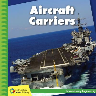 Aircraft Carriers (21st Century Junior Library: Extraordinary Engineering) Cover Image