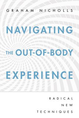 Navigating the Out-Of-Body Experience: Radical New Techniques Cover Image