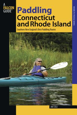 Paddling Connecticut and Rhode Island: Southern New England's Best Paddling Routes (Falcon Guides Paddling) Cover Image
