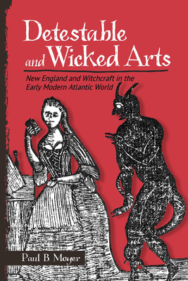 Detestable and Wicked Arts: New England and Witchcraft in the Early Modern Atlantic World Cover Image