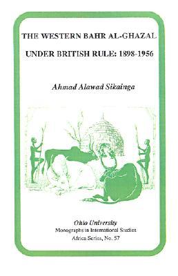 Cover for Western Bahr Al Ghazal under British Rule, 1898-1956