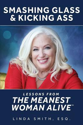 Smashing Glass & Kicking Ass: Lessons from the Meanest Woman Alive Cover Image