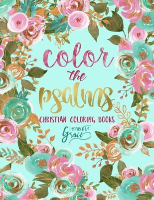 Color The Psalms: Inspired To Grace: Christian Coloring Books: A Scripture Coloring Book for Adults & Teens Cover Image