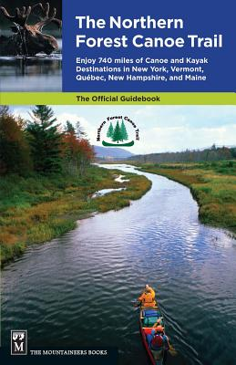 Northern Forest Canoe Trail Guidebook: Enjoy 740 Miles of Canoe and Kayak Destinations in New York, Vermont, Quebec, New Hampshire, and Maine Cover Image
