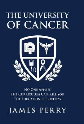 The University of Cancer: No One Applies-The Curriculum Can Kill You-The Education Is Priceless Cover Image