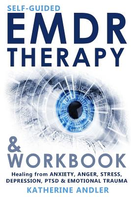 Self-Guided EMDR Therapy & Workbook: Healing from Anxiety, Anger, Stress, Depression, PTSD & Emotional Trauma Cover Image
