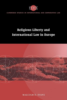 Religious Liberty and International Law in Europe (Cambridge Studies in International and Comparative Law #6) Cover Image