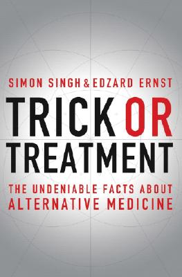 Trick or Treatment: The Undeniable Facts about Alternative Medicine Cover Image