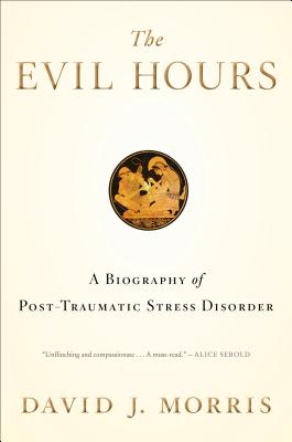 The Evil Hours: A Biography of Post-Traumatic Stress Disorder Cover Image