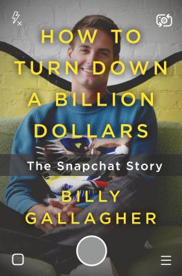 How to Turn Down a Billion Dollars: The Snapchat Story Cover Image