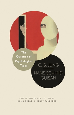 The Question of Psychological Types: The Correspondence of C. G. Jung and Hans Schmid-Guisan, 1915-1916 (Philemon Foundation #8) Cover Image