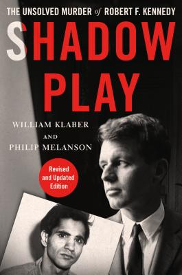 Shadow Play: The Unsolved Murder of Robert F. Kennedy (Revised and Updated Edition) Cover Image