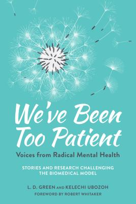 We've Been Too Patient: Voices from Radical Mental Health--Stories and Research Challenging the Biomedical Model Cover Image