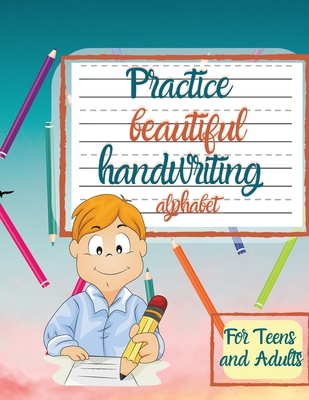 Practice beautiful handwriting alphabet For Teens and Adults Cover Image
