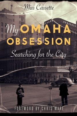 My Omaha Obsession: Searching for the City Cover Image