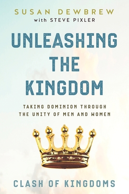 Unleashing the Kingdom, Clash of Kingdoms: Taking Dominion Through the Unity of Men and Women Cover Image