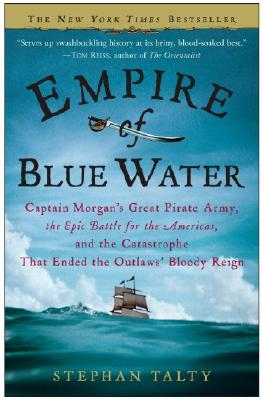 Empire of Blue Water: Captain Morgan's Great Pirate Army, the Epic Battle for the Americas, and the Catastrophe That Ended the Outlaws' Bloody Reign Cover Image
