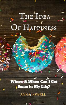 Where & When Can I Get Some In My Life?: The Idea of Happiness Cover Image