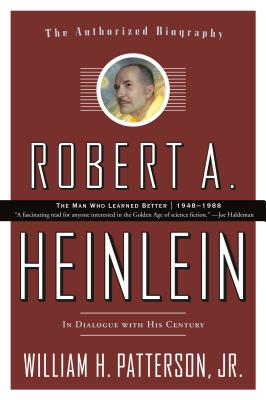 Robert A. Heinlein: In Dialogue with His Century: 1948-1988 The Man Who Learned Better Cover Image