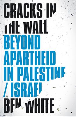 Cracks in the Wall: Beyond Apartheid in Palestine/Israel Cover Image