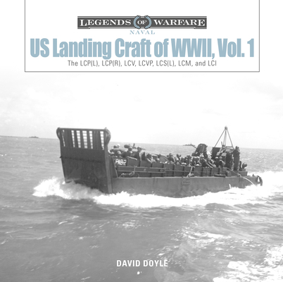 Us Landing Craft of World War II, Vol. 1: The Lcp(l), Lcp(r), LCV, Lcvp, LCM and LCI (Legends of Warfare: Naval #9) Cover Image