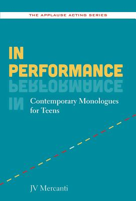 In Performance: Contemporary Monologues for Teens (Applause Acting) Cover Image