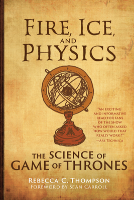 Fire, Ice, and Physics: The Science of Game of Thrones Cover Image