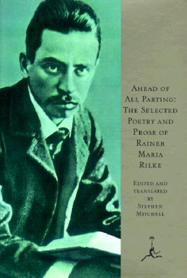 Ahead of All Parting: The Selected Poetry and Prose of Rainer Maria Rilke Cover Image