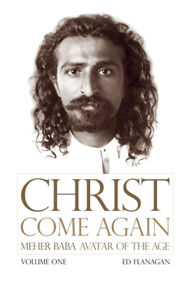 Christ Come Again Volume One: Meher Baba, Avatar of the Age Cover Image
