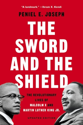 The Sword and the Shield: The Revolutionary Lives of Malcolm X and Martin Luther King Jr. Cover Image
