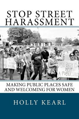 Stop Street Harassment: Making Public Places Safe and Welcoming for Women Cover Image