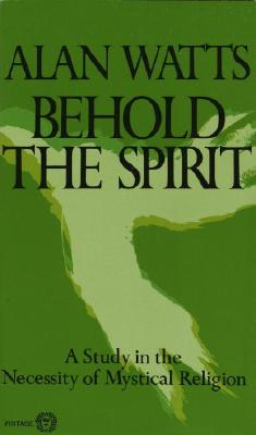 Behold the Spirit: A Study in the Necessity of Mystical Religion Cover Image