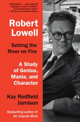 Robert Lowell, Setting the River on Fire: A Study of Genius, Mania, and Character Cover Image
