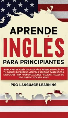 Aprende Inglés Para Principiantes: ¡Nunca Antes Había Sido Tan Fácil Aprender Inglés en tu Coche! ¡Diviértase Mientras Aprende Fantásticos Ejercicios Cover Image