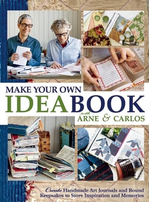 Make Your Own Ideabook with Arne & Carlos: Create Handmade Art Journals and Bound Keepsakes to Store Inspiration and Memories Cover Image