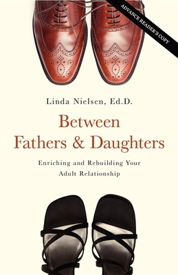 Between Fathers and Daughters: Enriching and Rebuilding Your Adult Relationship Cover Image