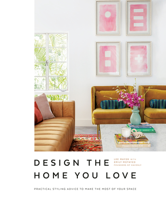 Design the Home You Love: Practical Styling Advice to Make the Most of Your Space [An Interior Design Book] Cover Image