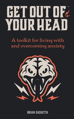 Get Out of Your Head: A Toolkit for Living with and Overcoming Anxiety Cover Image