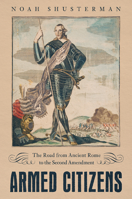 Armed Citizens: The Road from Ancient Rome to the Second Amendment Cover Image