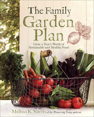 The Family Garden Plan: Grow a Year's Worth of Sustainable and Healthy Food Cover Image