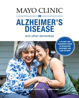 Mayo Clinic on Alzheimer's Disease and Other Dementias: A guide for people with dementia and those who care for them Cover Image